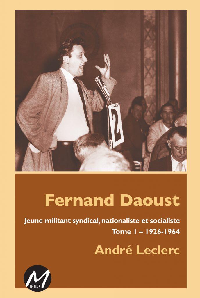 Tome 1 de la biographie de Fernand Daoust